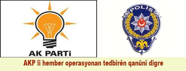 AKP li hember operasyonan tedbîrên qanûnî digre