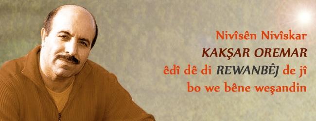 Êdî nivîsên nivîskarê Kurd Kakşar Oremar di Rewanbêj de ne