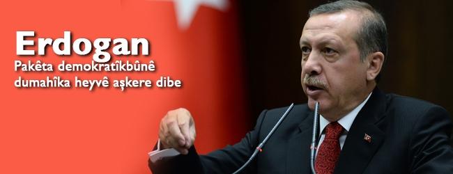 Erdogan: Pakêta demokratîkbûnê dumahîka heyvê aşkere dibe