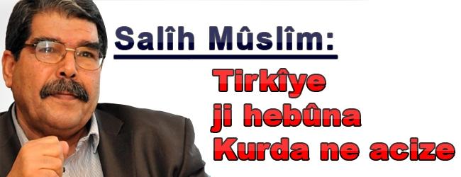 Muslim: Tirkiye ji hebûna Kurdan ne acize
