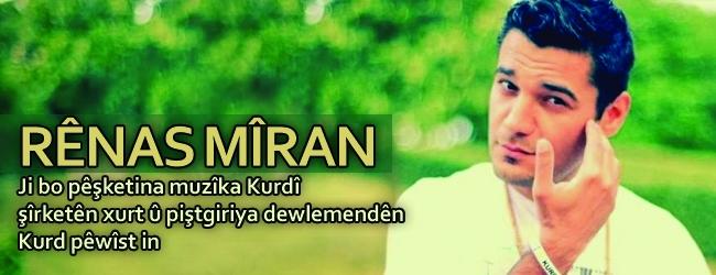Rênas Mîran:Ji bo pêşketina muzîka Kurdî şîrketên xurt û piştgiriya dewlemendên Kurd pêwîst in